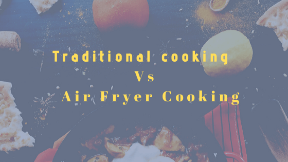 Traditional cooking VsAir Fryer Cooking