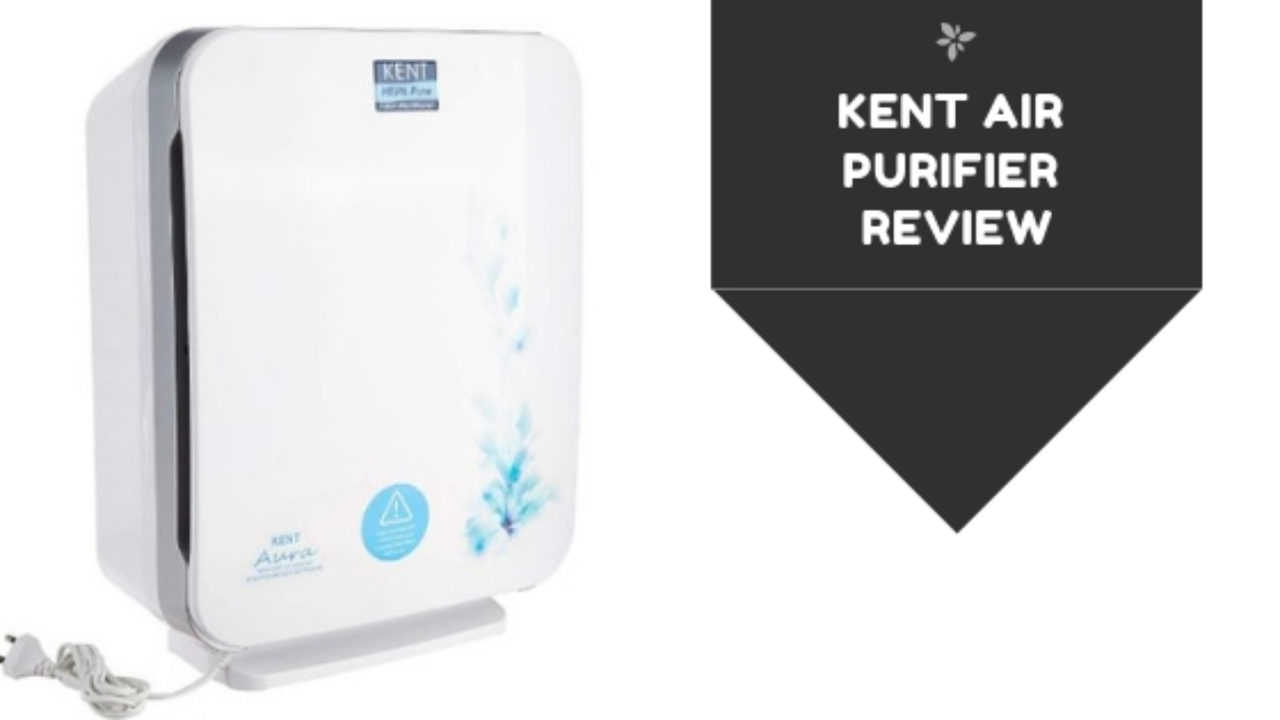 Kent Air Purifier Review - Recommended by Experts in 2019 [#1 Review]