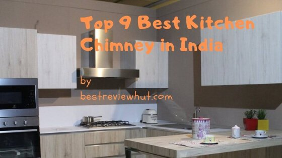 Top 9 Best Kitchen Chimneys in India