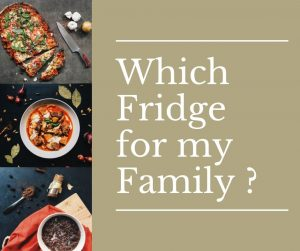 Which Fridge for my Family ?